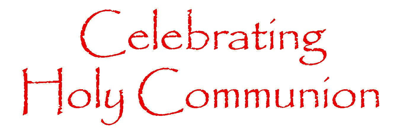 Graphic of the words -- Celebrating Holy Communion